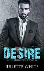 Desire (Book Three): Alpha Billionaire Romance Series