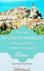 Fantastische Reisen: Liebesgeschichten, Mythen und Legenden - PIRAN: Nicht nur für Reisende!