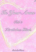 (Hochsensibilität) In Your Arms: Teil 2 - Zärtliches Glück
