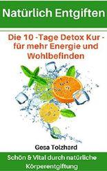 Natürliches Entgiften: Körper & Geist natürlich entgiften - 10 Tage Programm - mit einfachen und natürlichen Mitteln zum neuen Körpergefühl