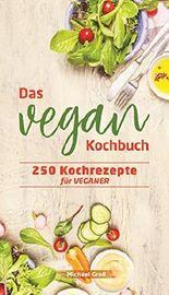 VEGAN: Das Vegane Kochbuch mit 250 Rezepten und Ideen zum vegetarisch essen