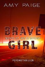 Brave Girl - Nichts ist, wie es scheint: Psychothriller