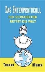 Das Entenprotokoll: Ein Schnabeltier rettet die Welt