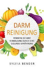 Darmreinigung: Fördern Sie Ihre Verdauung durch eine gesunde Ernährung