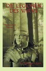 Die Legionen des Varus: Das andere Mittelalter. Wenn die Römer gewonnen hätten. (1)