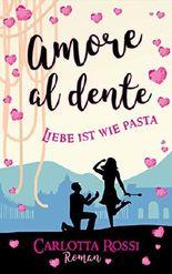 Amore al dente: Liebe ist wie Pasta