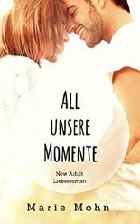 All unsere Momente: New Adult Liebesroman