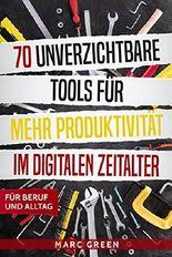 70 unverzichtbare Tools für mehr Produktivität im digitalen Zeitalter: Für Beruf und Alltag