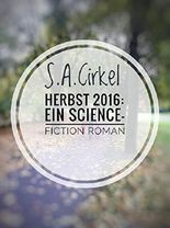 Herbst 2016: Ein Science Fiction Roman