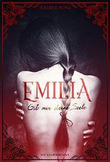 Emilia: Gib mir deine Seele: Ein Vampirroman (Band 1)