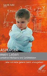 Asperger - mein Leben zwischen Intelligenz und Gefühlsleben: ... aber ich habe gelernt damit umzugehen!