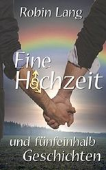 Eine Hochzeit und fünfeinhalb Geschichten: Gay Romance Kurzgeschichten