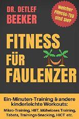 Fitness für Faulenzer: Ein-Minuten-Training & andere kinderleichte Workouts: Mikro-Training, HIIT, Müheloses Training, Tabata, Trainings-Snacking, HICT ... (5 Minuten für ein besseres Leben 4)