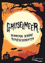 Gruselmeer: schaurig schöne Kurzgeschichten