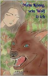 Mein König, sein Wolf und ich