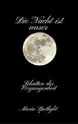 Die Nacht ist unser: Band 1: Schatten der Vergangenheit