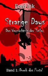 Strange Days - Das Vermächtnis der Teiler: Band 1: Durch das Portal