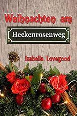 Weihnachten am Heckenrosenweg: Sinnlicher Liebesroman (Rosen-Reihe 9)