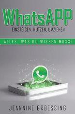 WhatsApp: Einsteigen, Nutzen, Umziehen: Alles, was du wissen musst