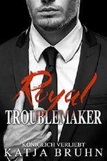 Royal Troublemaker: Königlich Verliebt