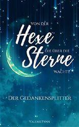 Von der Hexe, die über die Sterne wachte: Der Gedankensplitter (Band 2)