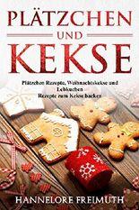 Plätzchen und Kekse: Plätzchen Rezepte, Weihnachtskekse und Lebkuchen Rezepte zum Kekse backen