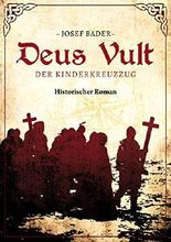 Deus vult! Der Kinderkreuzzug: Historischer Roman