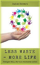 Less Waste - More Life: Weniger Müll für ein reicheres Leben
