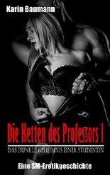 Die Ketten des Professors I: Das dunkle Geheimnis einer Studentin: Eine SM-Erotikgeschichte