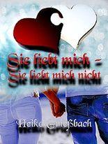 Sie liebt mich - Sie liebt mich nicht (German Edition)