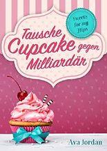 Tausche Cupcake gegen Milliardär: Liebesroman Komödie (Sweets for my Hips 1) (German Edition)