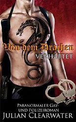 Von dem Drachen verhaftet: Paranormaler Gay- und Polizeiroman