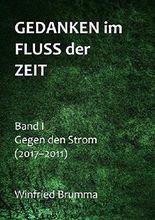 Gedanken im Fluss der Zeit: Gegen den Strom (Band I: 2017-2011)