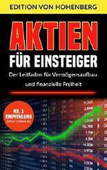 Aktien für Einsteiger - Der Leitfaden für Vermögensaufbau und finanzielle Freiheit: Schritt für Schritt vom ersten Aktienkauf zum langfristigen Vermögensaufbau