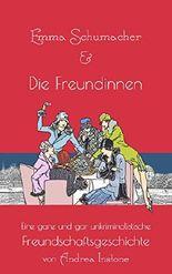 Emma Schumacher & Die Freundinnen: Eine ganz und gar unkriminalistische Freundinnengeschichte