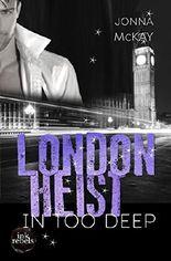 London Heist : In Too Deep (London Heist 4/5)