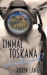 Einmal Toskana - und wieder zurück?