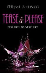 Tease & Please - berührt und verführt (Tease & Please-Reihe 1)