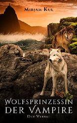 Wolfsprinzessin der Vampire: Der Verrat (German Edition)