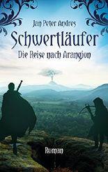 Schwertläufer: Band I - Die Reise nach Arangion