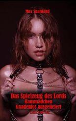 Das Spielzeug des Lords - Hausmädchen gnadenlos ausgeliefert: Eine Lord Terry - Erotikgeschichte