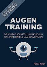 AugenTraining: Die Sehkraft schärfen und entwickeln um Ihre Brille loszuwerden!: Positive Ergebnisse bereits nach 30 Tagen bei Anwendung (Augenfitness. Kurzsichtigkeit, Heilmittel 1)