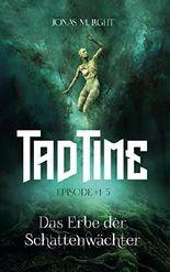 Das Erbe der Schattenwächter (Tad Time #1–5)