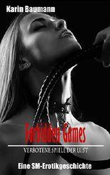 Forbidden Games – Verbotene Spiele der Lust: Eine SM-Erotikgeschichte