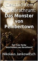 """Geschichten aus Barathrum: Das Monster von Pembertown: Teil 1 der Reihe """"Geschichten aus Barathrum"""""""