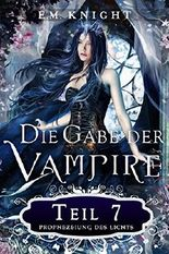 Die Gabe der Vampire 7: Prophezeiung des Lichts