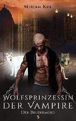 Wolfsprinzessin der Vampire: Der Brudermord (Buch 5)
