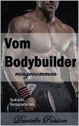 Vom Bodybuilder rangenommen