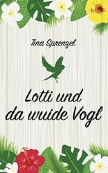 Lotti und da wuide Vogl (German Edition)