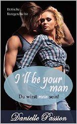 I´ll be your man: Du wirst mein sein!